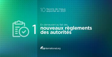 Serie-mieux-exporter-2021-etre-au-fait-des-nouveaux-reglements-des-autorites-Actualite-1