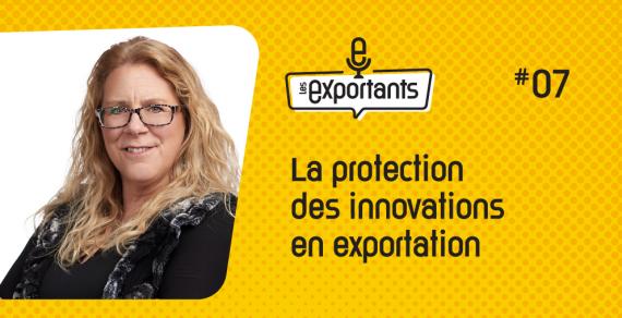 PODCAST-LES-EXPORTANTS-episode-7-La-protection-des-innovations-en-exportation-SITE-992x508