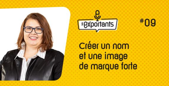 LES-EXPORTANTS-ep09-Creer-un-nom-et-une-image-de-marque-forte